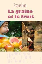 Graine et le fruit (La) / Exposition réalisée par Comvv  