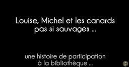 Louise et les canards pas si sauvages ... une histoire de participation à la bibliothèque / Bibliothèque Louise Michel |