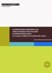 La bibliothèque quatrième lieu, espace physique et/ou en ligne d'apprentissage social : un nouveau modèle de circulation des savoirs / Victoria Pérès-Labourdette Lembé |