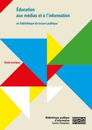 Éducation aux médias et à l'information en bibliothèque de lecture publique : guide Pratique / BPI |